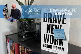 Steve Pollack Book Review | Brave New Work by Aaron Dignan - Fix ...
