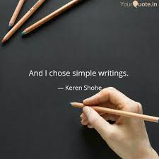 and i chose simple writin quotes writings by keren shohe
