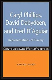 Amazon.com: Caryl Phillips, David Dabydeen and Fred D'Aguiar:  Representations of slavery (Contemporary World Writers) (9780719097645):  Ward, Abigail: Books