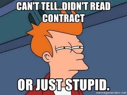 Can't tell..didn't read contract or just stupid. - Futurama Fry ...