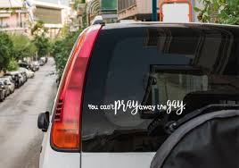 You Can T Pray Away The Gay Sticker Car Window Decal Etsy