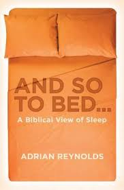And so to bed...: A biblical view of sleep by Adrian Reynolds