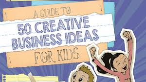 50 creative business ideas for kids