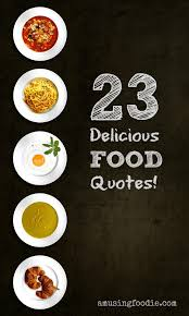 delicious food quotes a musing foodie
