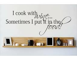 Design With Vinyl I Cook With Wine Sometimes I Put It In The Food Wall Decal Wayfair