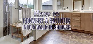 convert a tub into a walk in shower