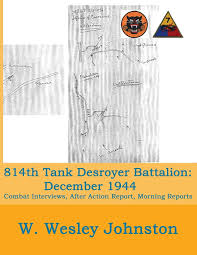 Amazon | 814th Tank Destroyer Battalion: December 1944: (Attached to 7th  Armored Division) Combat Interviews, After Action Report, Morning Reports |  Johnston, W. Wesley | World War II