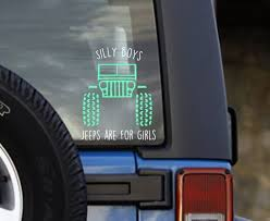 Silly Boys Jeeps Are For Girls Decal Custom Decal Jeep Life Perfect For Yetis Jeep Laptop And More Girl Decals Jeep Jeep Life