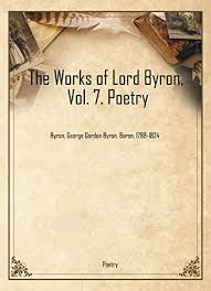 The Works of Lord Byron, Vol. 7. Poetry eBook: Byron, George Gordon Byron,  Baron, 1788-1824: Amazon.co.uk: Kindle Store