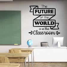 Classroom Wall Decal Quotes The Future Of The World Is In This Classroom School Wall Art Vinyl Sticker Sk44 Wall Stickers Aliexpress