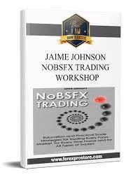 NoBSFX Trading Workshop-Jaime Johnson | ForexProStore
