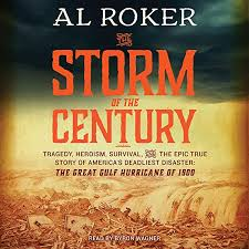 Amazon.com: The Storm of the Century: Tragedy, Heroism, Survival, and the  Epic True Story of America's Deadliest Natural Disaster: The Great Gulf  Hurricane of 1900 (Audible Audio Edition): Al Roker, William Hogeland,