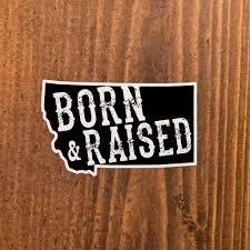Born Raised Vinyl Decal The Montana Way