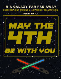 MAY THE 4th BE WITH YOU - Dangerous Man Brewing Company