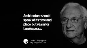 frank gehry quotes on liquid architecture space and gravity