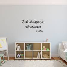 Dont Let Schooling Interfere With Your Education Mark Twain Wall Decal