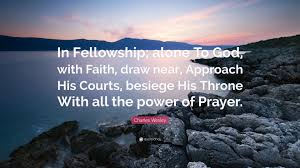 """charles wesley quote """"in fellowship alone to god faith"""
