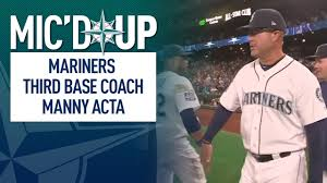 Mic'd up with Mariners Third Base Coach Manny Acta - YouTube