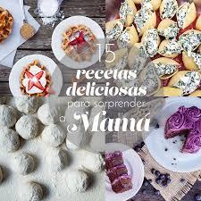 15 Recetas Deliciosas Para Sorprender A Mama The Sweet Molcajete