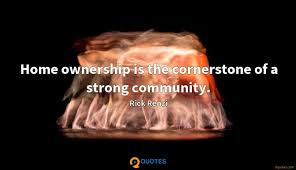 home ownership is the cornerstone of a strong community rick