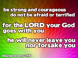 be strong and courageous do not be afraid or terrified for the