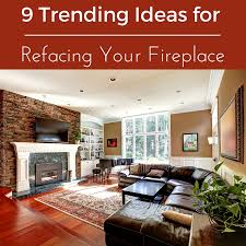 trending ideas for refacing your fireplace