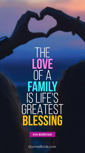 the love of a family is life s greatest blessing quote by eva