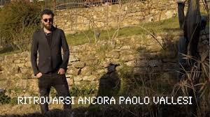 Paolo Vallesi - Ritrovarsi ancora (Official Video) - YouTube