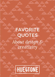 hue tone favorites quotes about design creativity hue