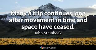 john steinbeck many a trip continues long after movement