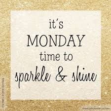 it s monday time to sparkle and shine happy monday quotes