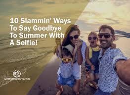 slammin ways to say goodbye to summer a selfie summer