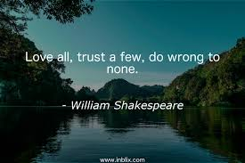 love all trust a few do wron by william shakespeare inblix