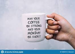coffee and monday greeting your coffee be strong and your
