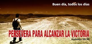 Buen Día Todos los Días: EL QUE PERSEVERA ALCANZA
