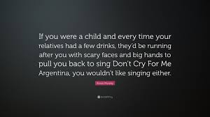 """roisin murphy quote """"if you were a child and every time your"""