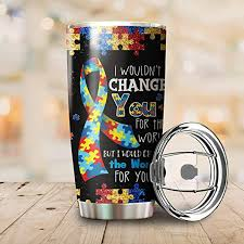 Amazon Com I Wouldn T Change You For The World Autism Awareness Tumbler Stainless Steel Vacuum Insulation Travel Mug Water Coffee Cup For Home Office School Ice Drink Hot Beverage Kitchen Dining