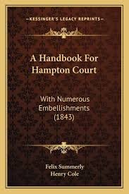 A Handbook For Hampton Court: With Numerous Embellishments (1843):  Summerly, Felix, Cole, Henry: 9781165256853: Amazon.com: Books