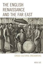 Amazon.com: The English Renaissance and the Far East: Cross-Cultural  Encounters eBook: Lee, Adele: Kindle Store
