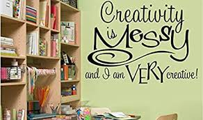 Amazon Com Ditooms Creativity Is Messy Wall Decal Craft Room Vinyl Wall Sticker Kitchen Dining