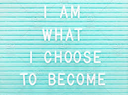 i am what i choose to become believe in yourself believing in