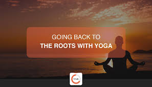 going back to the roots with yoga