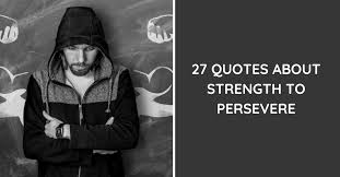 quotes about strength to persevere