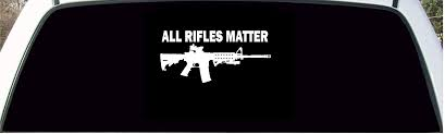 Amazon Com All Rifles Matter Black Ar15 Tactical Gun Large Back Window Decal Automotive