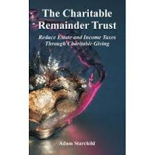 The Charitable Remainder Trust: Reduce Estate and Income Taxes ...