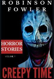 Creepy Time Volume 1: Horror Stories eBook by Robinson Fowler | Rakuten Kobo