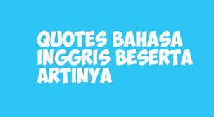 gambar kata kata bijak quotes motivasi bahasa inggris dan artinya