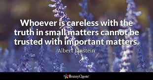 albert einstein whoever is careless the truth in
