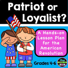 Loyalists And Patriots Lesson Plan Worksheets Teaching Resources Tpt