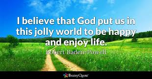 robert baden powell i believe that god put us in this